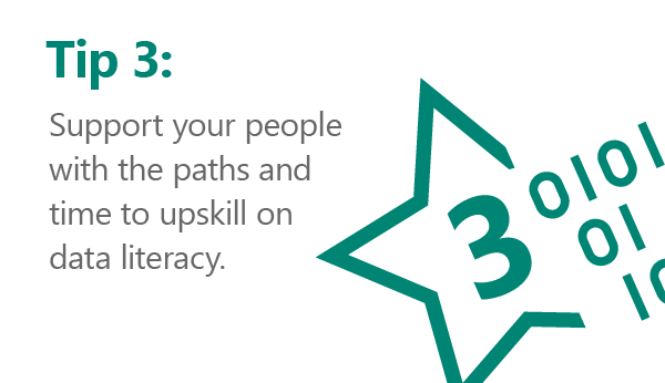 Rule number 3… Support your people with the appropriate data learning paths (and time!) to upskill on data literacy.