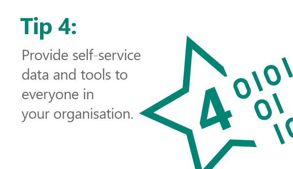 Rule number 4…provide self-service data and tools to everyone in your organisation.