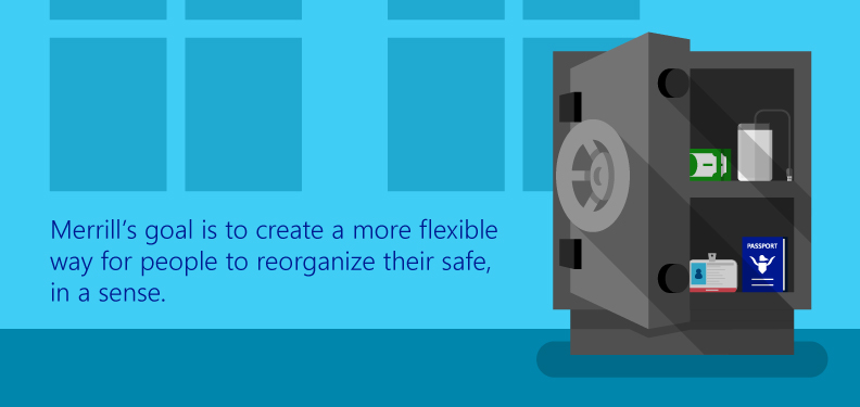 Merrill's goal is to create a more flexible way for people to reorganize their safe
