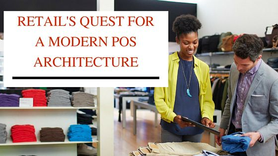 Retails quest for a modern pos architecture