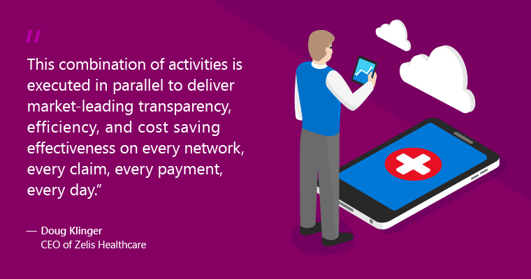 The combination of activities is executed in parallel to deliver market-leading transparency, efficiency, and cost saving effectiveness on every network, every claim, every payment, every day. -Doug Klinger