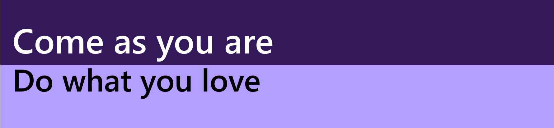 "Purple rectangle with the following text overlayed: ""Come as you are. Do what you love."""