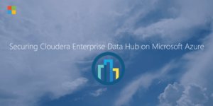 Securing Cloudera Enterprise Data Hub on Microsoft Azure